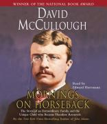 Mornings on Horseback: The Story of an Extraordinary Family, a Vanished Way of Life, and the Unique Child Who Became Theodore Roosevelt als Hörbuch