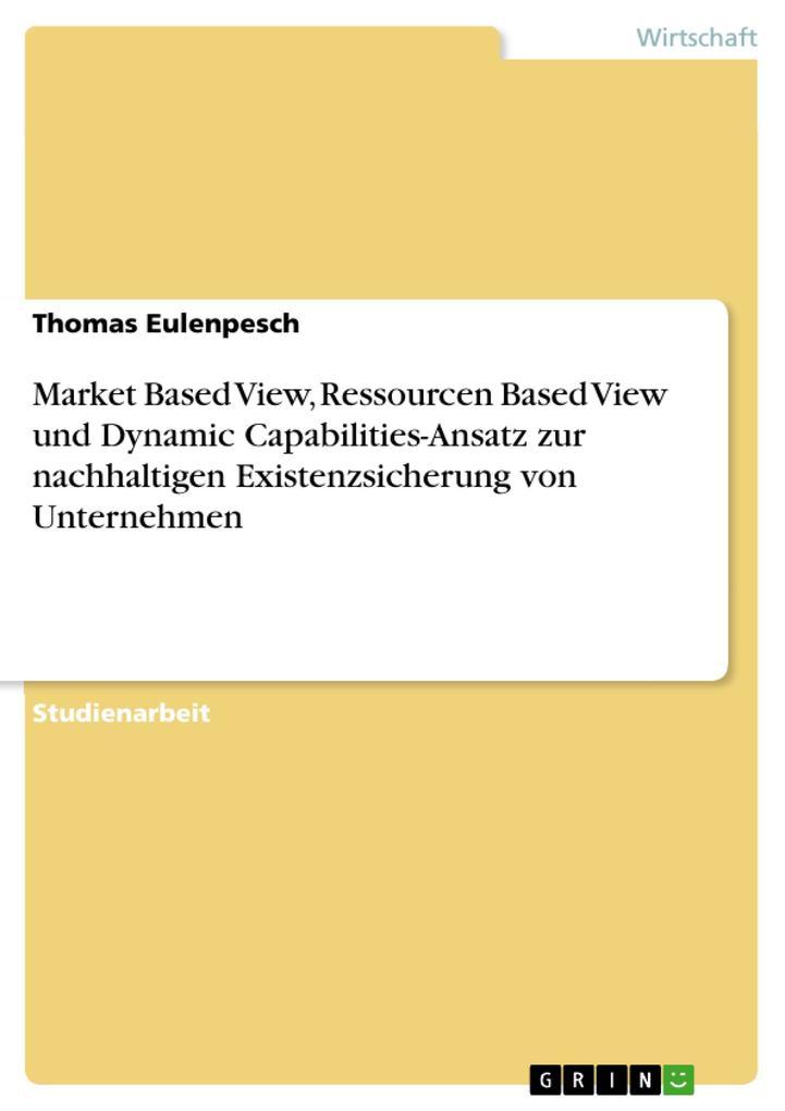 Market Based View, Ressourcen Based View und Dy...