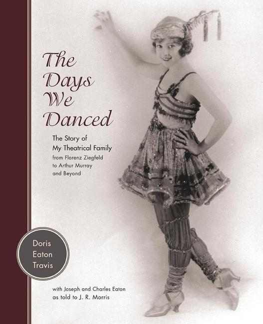 The Days We Danced: The Story of My Theatrical Family from Florenz Ziegfeld to Arthur Murray and Beyond als Buch