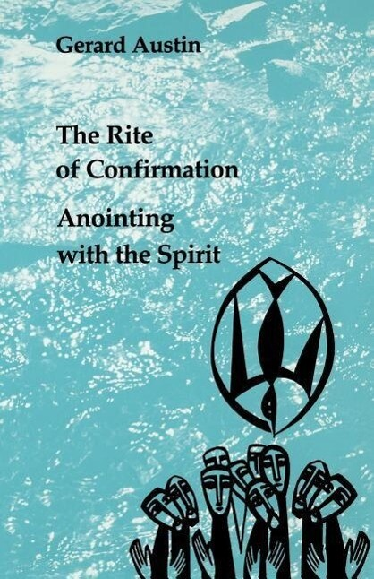 The Rite of Confirmation: Anointing with the Spirit als Taschenbuch