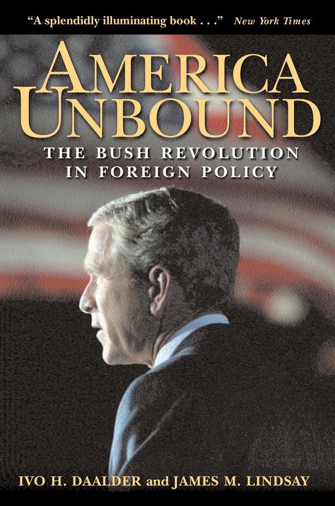 America Unbound: The Bush Revolution in Foreign Policy als Buch (gebunden)