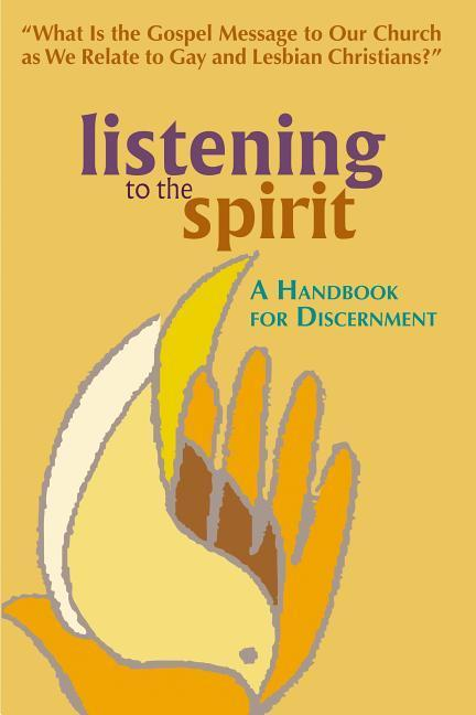 Listening to the Spirit: A Handbook for Discernment: What Is the Gospel Message to Our Church as We Relate to Gay and Lesbian Christians? als Taschenbuch