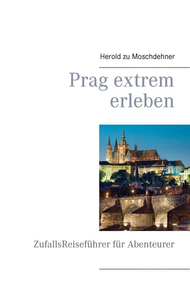 Prag extrem erleben als eBook Download von Hero...