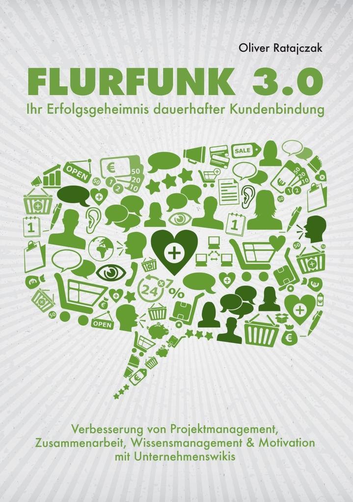 Flurfunk 3.0 - Ihr Erfolgsgeheimnis dauerhafter Kundenbindung als eBook