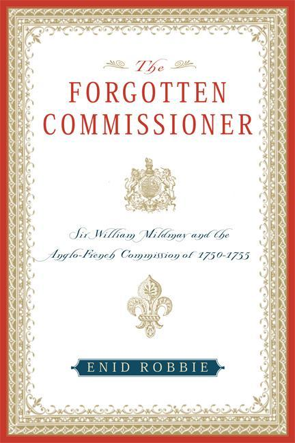 The Forgotten Commissioner: Sir William Mildmay and the Anglo-French Commission of 1750-1755 als Taschenbuch