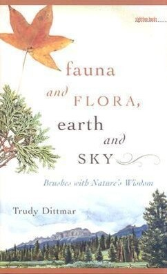 Fauna and Flora, Earth and Sky: Brushes with Nature's Wisdom als Buch (gebunden)