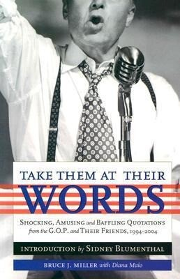 Take Them at Their Words: Startling, Amusing and Baffling Quotations from the GOP and Their Friends, 1994-2004 als Taschenbuch