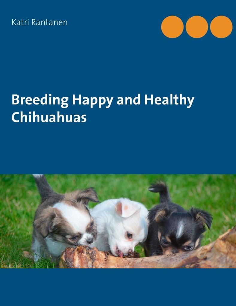 Breeding Happy and Healthy Chihuahuas als eBook...
