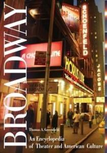 Broadway: An Encyclopedia of Theater and Americ...