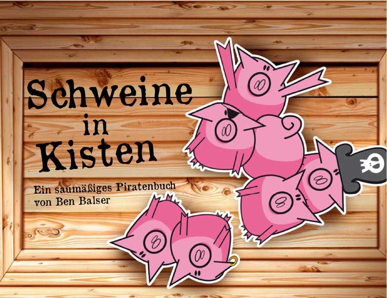 Schweine in Kisten als Buch von Ben Balser