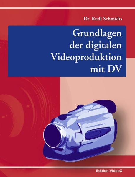 Grundlagen der digitalen Videoproduktion mit DV als Buch