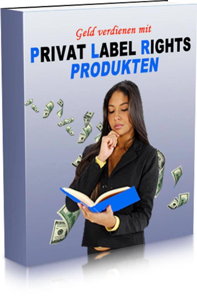 Geld verdienen mit Privat Label Rights Produkte...