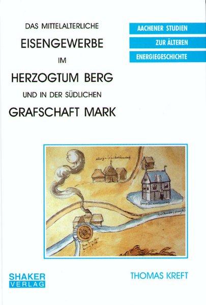 Das mittelalterliche Eisengewerbe im Herzogtum Berg und in der südlichen Grafschaft Mark als Buch