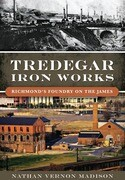 Tredegar Iron Works:: Richmond's Foundry on the James