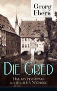 Die Gred - Historischer Roman aus dem alten Nürnberg (Vollständige Ausgabe)