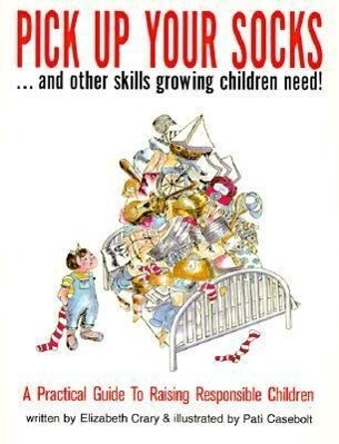 Pick Up Your Socks . . . and Other Skills Growing Children Need!: A Practical Guide to Raising Responsible Children als Taschenbuch