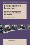 Being a Teacher - Researcher: A Primer on Doing Authentic Inquiry Research on Teaching and Learning