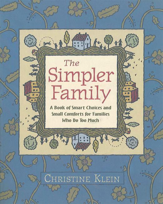 The Simpler Family: A Book of Smart Choices and Small Comforts for Families Who Do Too Much als Taschenbuch