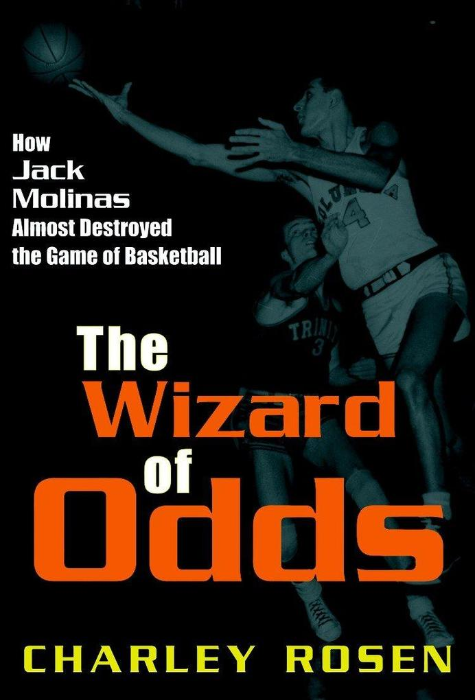 The Wizard of Odds: How Jack Molinas Almost Destroyed the Game of Basketball als Buch