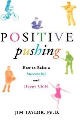 Positive Pushing: How to Raise a Successful and Happy Child als Buch