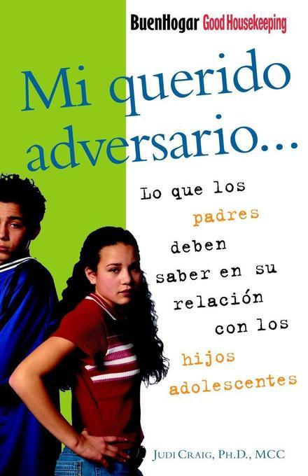 Mi Querido Adversario: Lo Que Los Padres Deben Saber En Su Relacion Con Los Hijos Adolescentes als Taschenbuch