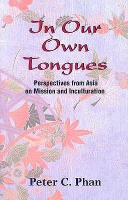 In Our Own Tongues: Perspectives from Asia on Mission and Inculturation als Taschenbuch