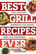 Best Grill Recipes Ever: Fast and Easy Barbecue Plus Sauces, Rubs, and Marinades