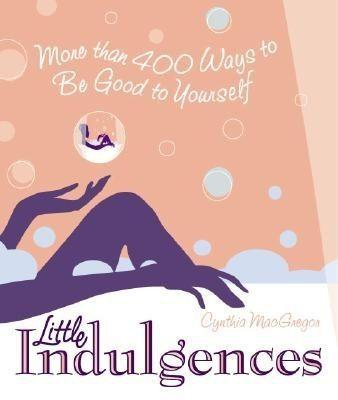 Little Indulgences: More Than 400 Ways to Be Good to Yourself als Taschenbuch