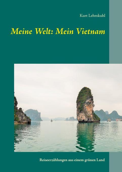 Meine Welt: Mein Vietnam als Buch von Kurt Lehm...