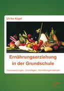 Ernährungserziehung in der Grundschule: Voraussetzungen, Grundlagen, Vermittlungsinstanzen