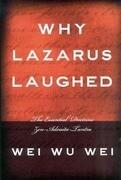 Why Lazarus Laughed: The Essential Doctrine, Zen--Advaita--Tantra