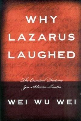 Why Lazarus Laughed: The Essential Doctrine, Zen--Advaita--Tantra als Taschenbuch