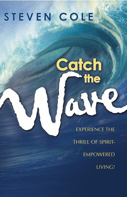 Catch the Wave: Experience the Thrill of Spirit-Empowered Living! als Taschenbuch