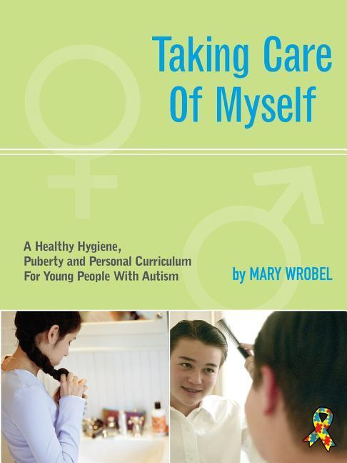 Taking Care of Myself: A Hygiene, Puberty and Personal Curriculum for Young People with Autism als Taschenbuch