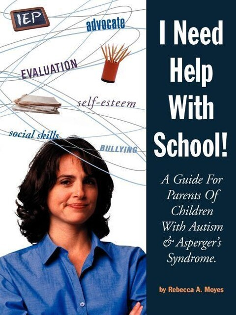 I Need Help with School: A Guide for Parents of Children with Autism & Asperger's Syndrome als Taschenbuch