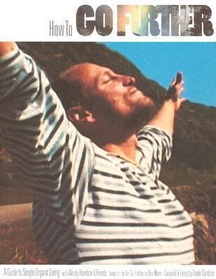 How to Go Further: A Guide to Simple Organic Living with Woody Harrelson & Friends als Taschenbuch