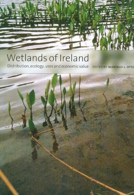 Wetlands of Ireland: Distribution, Ecology, Uses and Economic Value als Buch