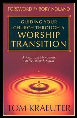 Guiding Your Church Through a Worship Transition: A Practical Handbook for Worship Renewal als Taschenbuch