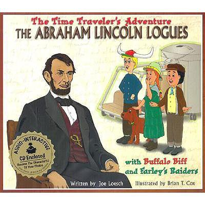 The Abraham Lincoln Logues: With Buffalo Biff and Farley's Raiders [With CD] als Buch (gebunden)