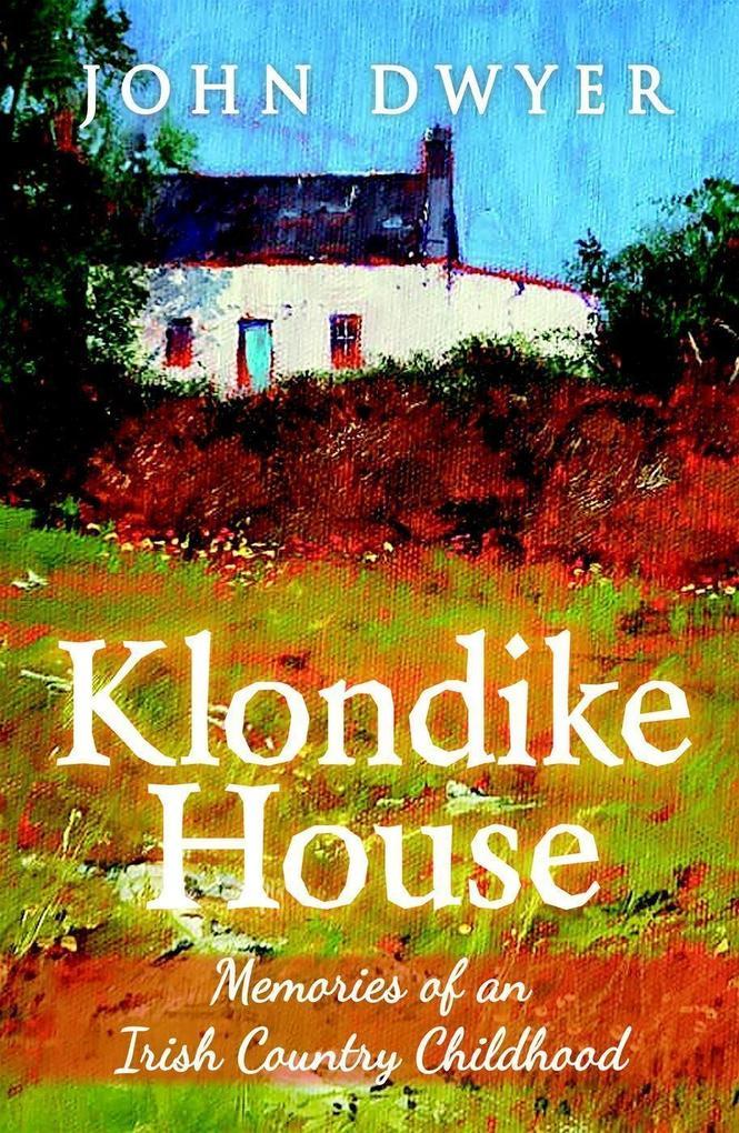 Klondike House: Memories of an Irish Country Ch...