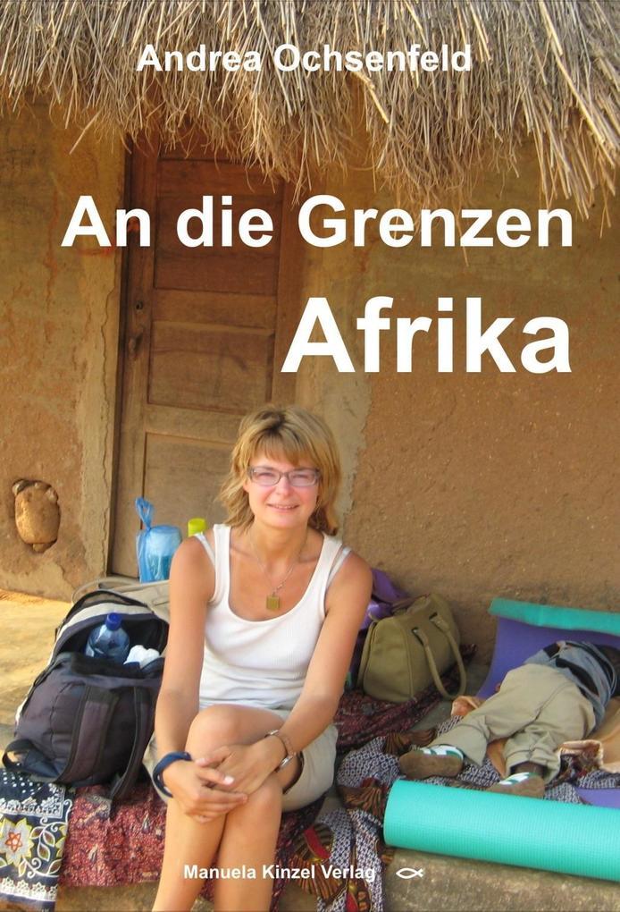 An die Grenzen - Afrika als Buch von Andrea Och...