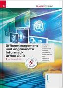 Für FW-Schulversuchsschulen: Officemanagement und angewandte Informatik 1 FW Office 2013 inkl. Übungs-CD-ROM