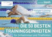 Die 50 besten Trainingseinheiten für Schwimmer und Triathleten