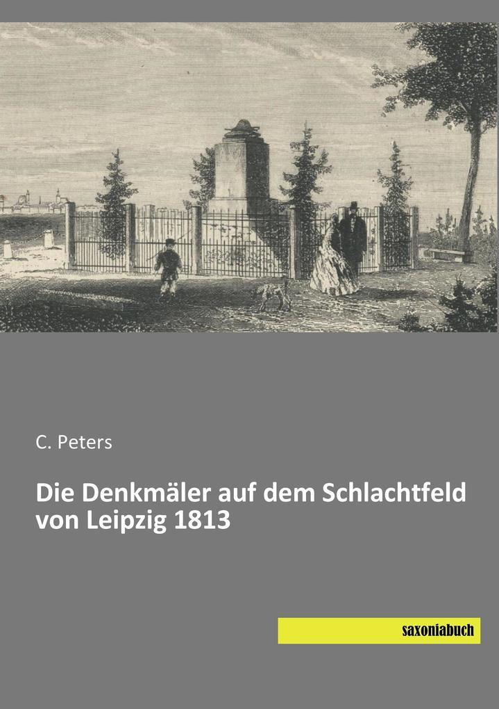 Die Denkmäler auf dem Schlachtfeld von Leipzig ...