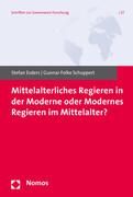 Mittelalterliches Regieren in der Moderne oder Modernes Regieren im Mittelalter?