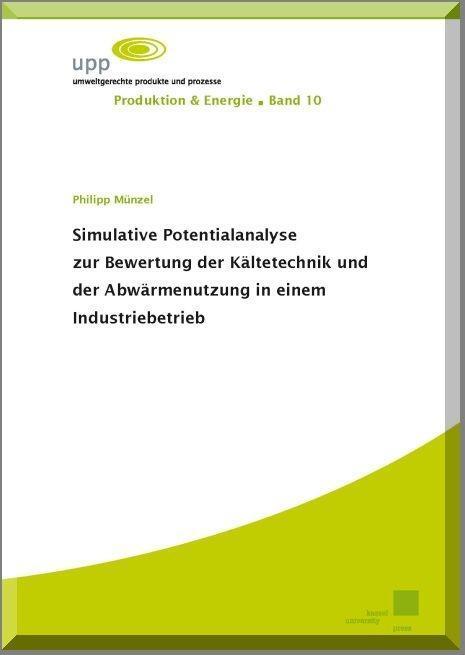 Simulative Potentialanalyse zur Bewertung der Kältetechnik und der Abwärmenutzung in einem Industriebetrieb als Buch
