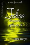 Taboo - Shunned (Book 2-Episode 5)