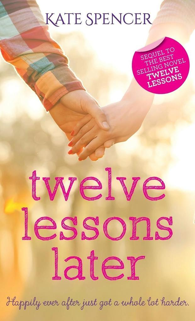 Twelve Lessons Later als Buch von Kate Spencer