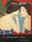 A Courtesan's Day: Hour by Hour
