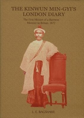 The Kinwun Min-Gyi's London Diary: The First Mission of a Burmese Minister to Britain, 1872 als Buch (gebunden)